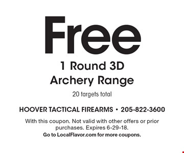 Free 1 round 3D archery range. 20 targets total. With this coupon. Not valid with other offers or prior purchases. Expires 6-29-18. Go to LocalFlavor.com for more coupons.