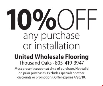 10% off any purchase or installation. Must present coupon at time of purchase. Not valid on prior purchases. Excludes specials or other discounts or promotions. Offer expires 4/20/18.