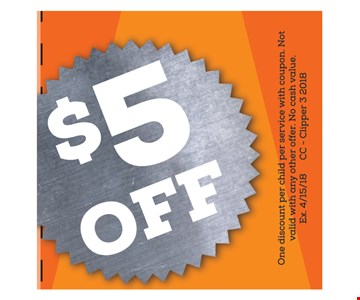 $5 Off haircut. One discount per child per service with coupon. Not valid with any other offer. No cash value. Exp. 4-15-18. CC - Clipper 3 2018