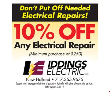 10% Off any electrical repair Minimum purchase of $250. Coupon must be presented at the time of purchase. Not valid with other offers or prior services