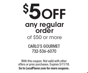 $5 Off any regular order of $50 or more. With this coupon. Not valid with other offers or prior purchases. Expires 5/11/18. Go to LocalFlavor.com for more coupons.