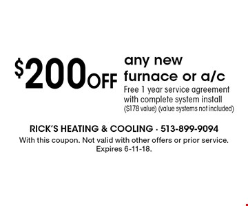 $200 Off any new furnace or a/c. Free 1 year service agreement with complete system install ($178 value) (value systems not included). With this coupon. Not valid with other offers or prior service. Expires 6-11-18.