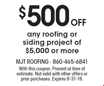 $500 Off any roofing or siding project of $5,000 or more. With this coupon. Present at time of estimate. Not valid with other offers or prior purchases. Expires 8-31-18.