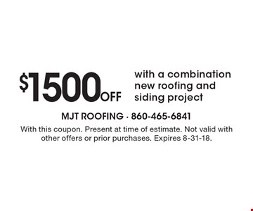 $1500 Off with a combination new roofing and siding project. With this coupon. Present at time of estimate. Not valid with other offers or prior purchases. Expires 8-31-18.