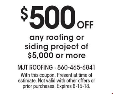 $500 Off any roofing or siding project of $5,000 or more. With this coupon. Present at time of estimate. Not valid with other offers or prior purchases. Expires 6-15-18.