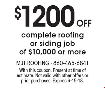 $1200 Off complete roofing or siding job of $10,000 or more. With this coupon. Present at time of estimate. Not valid with other offers or prior purchases. Expires 6-15-18.