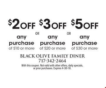 $2 Off any purchase of $10 or more OR $3 Off any purchase of $20 or more OR $5 Off any purchase of $30 or more. With this coupon. Not valid with other offers, daily specials, or prior purchases. Expires 4-30-18.