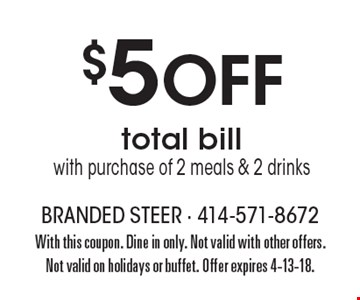 $5 Off total bill with purchase of 2 meals & 2 drinks. With this coupon. Dine in only. Not valid with other offers. Not valid on holidays or buffet. Offer expires 4-13-18.
