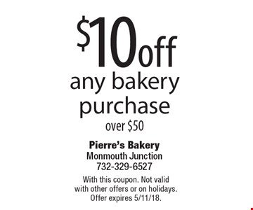 $10 off any bakery purchase over $50. With this coupon. Not valid with other offers or on holidays. Offer expires 5/11/18.