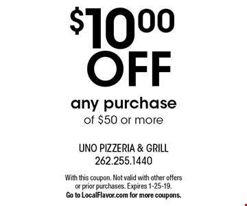 $10.00 OFF any purchase of $50 or more. With this coupon. Not valid with other offers or prior purchases. Expires 1-25-19. Go to LocalFlavor.com for more coupons.