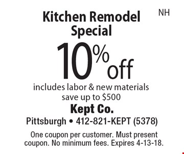 10% off Kitchen Remodel. Special includes labor & new materials save up to $500 NH. One coupon per customer. Must present coupon. No minimum fees. Expires 4-13-18.
