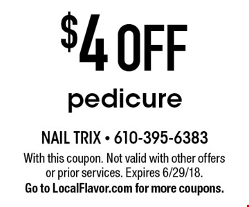 $4 off pedicure. With this coupon. Not valid with other offers or prior services. Expires 6/29/18. Go to LocalFlavor.com for more coupons.