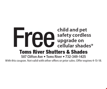 Free child and pet safety cordless upgrade on cellular shades*. With this coupon. Not valid with other offers or prior sales. Offer expires 4-13-18.