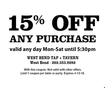 15% oFF any purchase valid any day Mon-Sat until 5:30pm. With this coupon. Not valid with other offers. Limit 1 coupon per table or party. Expires 4-13-18.