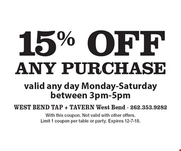 15% OFF any purchase. valid any day Monday-Saturday between 3pm-5pm. With this coupon. Not valid with other offers. Limit 1 coupon per table or party. Expires 12-7-18.