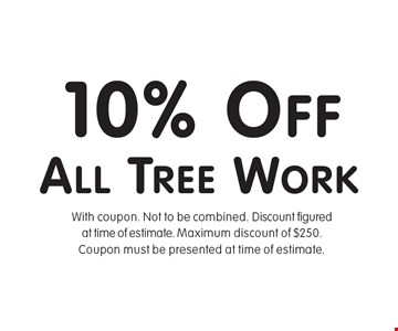 10% off all tree work. With coupon. Not to be combined. Discount figured