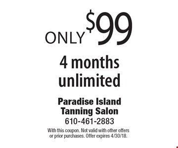 Only $99 4 months unlimited. With this coupon. Not valid with other offers or prior purchases. Offer expires 4/30/18.