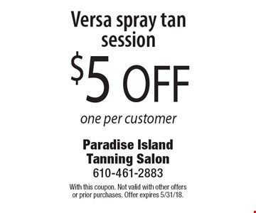 $5 off Versa spray tan session. One per customer. With this coupon. Not valid with other offers or prior purchases. Offer expires 5/31/18.