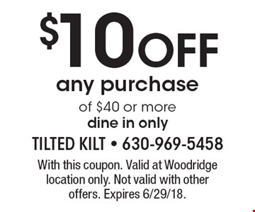 $10 OFF any purchase of $40 or more. Dine in only. With this coupon. Valid at Woodridge location only. Not valid with other offers. Expires 6/29/18.