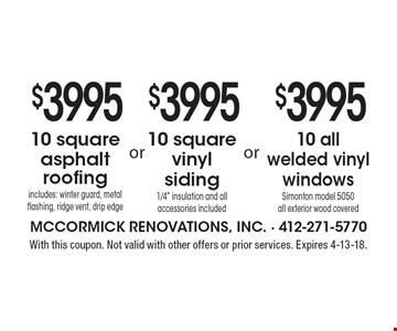 $3995 10 all welded vinyl windows Simonton model 5050 all exterior wood covered OR $3995 10 square vinyl siding1/4