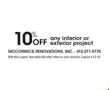 10% Off any interior or exterior project. With this coupon. Not valid with other offers or prior services. Expires 4-13-18.