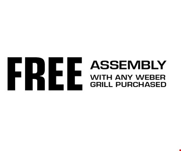 FREE Assembly With any weber grill purchased.