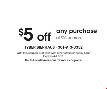 $5 off any purchase of $25 or more. With this coupon. Not valid with other offers or happy hour. Expires 4-20-18. Go to LocalFlavor.com for more coupons.