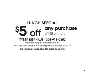 Lunch Special $5 off any purchase of $25 or more. With this coupon. Excludes Buffet. Not valid with other offers or happy hour. Expires 10-5-18. Go to LocalFlavor.com for more coupons.