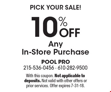Pick your sale! 10% off any in-store purchase. With this coupon. Not applicable to deposits. Not valid with other offers or prior services. Offer expires 7-31-18.