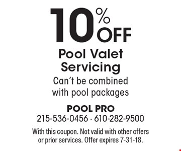 10% off pool valet servicing. Can't be combined with pool packages. With this coupon. Not valid with other offers or prior services. Offer expires 7-31-18.