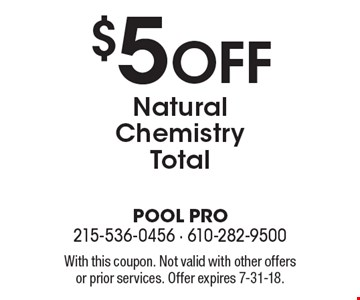 $5 off natural chemistry total. With this coupon. Not valid with other offers or prior services. Offer expires 7-31-18.