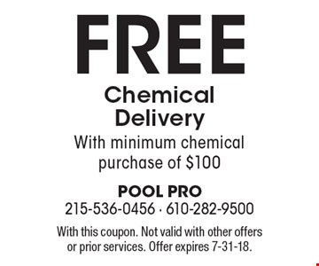Free chemical delivery with minimum chemical purchase of $100. With this coupon. Not valid with other offers or prior services. Offer expires 7-31-18.