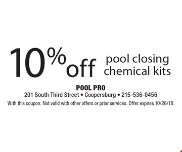 10% off pool closing chemical kits. With this coupon. Not valid with other offers or prior services. Offer expires 10/26/18.