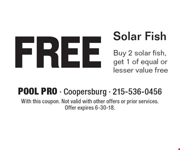 Free Solar Fish Buy 2 solar fish, get 1 of equal or lesser value free. With this coupon. Not valid with other offers or prior services. Offer expires 6-30-18.