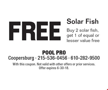 Free Solar Fish. Buy 2 solar fish, get 1 of equal or lesser value free. With this coupon. Not valid with other offers or prior services. Offer expires 6-30-18.