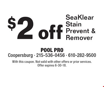 $2 off SeaKlear Stain Prevent & Remover. With this coupon. Not valid with other offers or prior services. Offer expires 6-30-18.