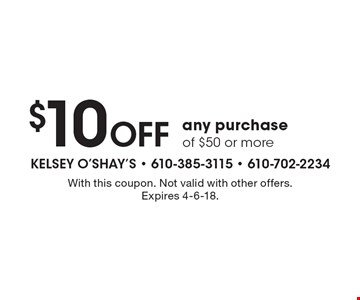 $10 OFF any purchase of $50 or more. With this coupon. Not valid with other offers. Expires 4-6-18.