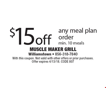 $15 off any meal plan order min. 10 meals. With this coupon. Not valid with other offers or prior purchases. Offer expires 4/13/18. CODE 807