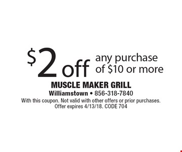 $2 off any purchase of $10 or more. With this coupon. Not valid with other offers or prior purchases. Offer expires 4/13/18. CODE 704