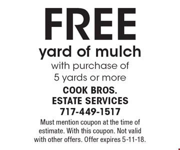 FREE yard of mulch with purchase of 5 yards or more. Must mention coupon at the time of estimate. With this coupon. Not valid with other offers. Offer expires 5-11-18.