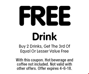 FREE Drink Buy 2 Drinks, Get The 3rd Of Equal Or Lesser Value Free. With this coupon. Hot beverage and coffee not included. Not valid with other offers. Offer expires 4-6-18.