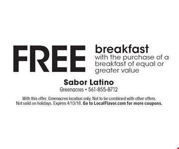 Free breakfast with the purchase of a breakfast of equal or greater value. With this offer. Greenacres location only. Not to be combined with other offers. Not valid on holidays. Expires 4/13/18. Go to LocalFlavor.com for more coupons.