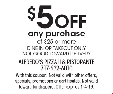 $5 off any purchase of $25 or more. Dine in or takeout only. Not good toward delivery. With this coupon. Not valid with other offers, specials, promotions or certificates. Not valid toward fundraisers. Offer expires 1-4-19.