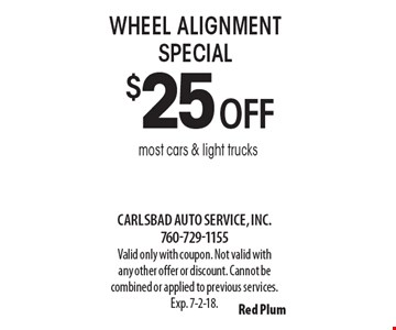 $25 off wheel alignment special most cars & light trucks. Valid only with coupon. Not valid with any other offer or discount. Cannot be combined or applied to previous services. Exp. 7-2-18.
