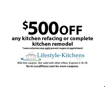 $500 Off any kitchen refacing or complete kitchen remodel. Some exclusions may apply present coupon at appointment. With this coupon. Not valid with other offers. Expires 5-18-18. Go to LocalFlavor.com for more coupons.
