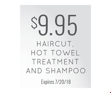 $9.95 haircut, hot towel treatment & shampoo. Expires 7-20-18.