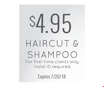 $4.95 haircut & shampoo. For first time clients only. Valid ID required. Expires 7-20-18.
