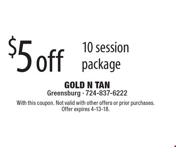 $5 off 10 session package. With this coupon. Not valid with other offers or prior purchases.Offer expires 4-13-18.
