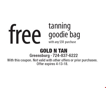 free tanning goodie bag. With any $50 purchase. With this coupon. Not valid with other offers or prior purchases.Offer expires 4-13-18.