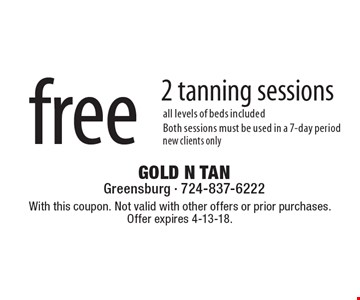 free 2 tanning sessions. All levels of beds included. Both sessions must be used in a 7-day period. New clients only. With this coupon. Not valid with other offers or prior purchases.Offer expires 4-13-18.